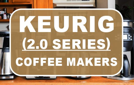 Keurig 2-0 Coffee Makers