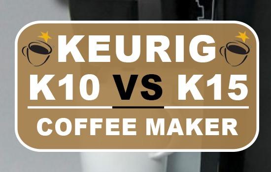 Keurig K10 Vs K15 Coffee Makers