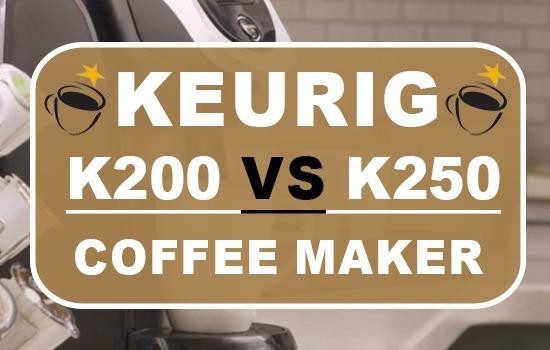 Keurig K200 Vs K250 Coffee Makers