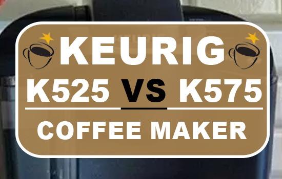 Keurig K525 Vs K575 Coffee Makers